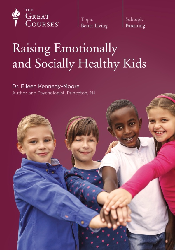 Raising Emotionally and Socially Healthy Kids Eileen Kennedy-Moore, Ph.D.